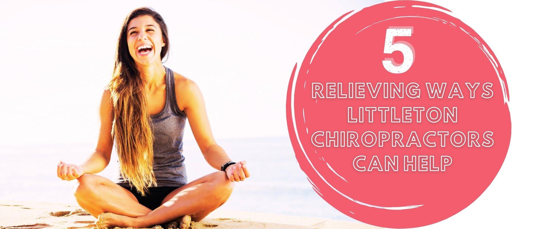 Relieving Ways Littleton Chiropractors Can Help