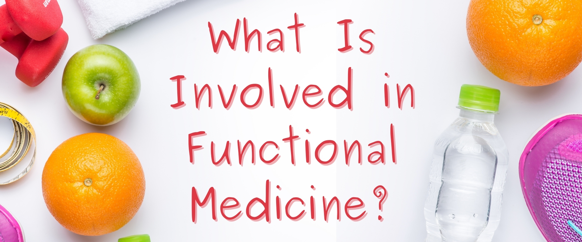 What Is Involved in Functional Medicine